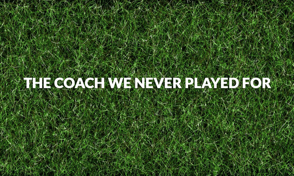'The Coach We Never Played For'